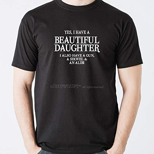 Yes I Have a Beautiful Daughter. T-Shirt mit Aufschrift
