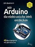 Mit Arduino die elektronische Welt entdecken: 4., komplett überarbeitete Neuauflage des Arduino-Bestsellers
