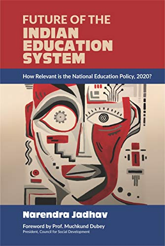 Future of the Indian Education System: How Relevant is the National Education Policy, 2020? (English Edition)