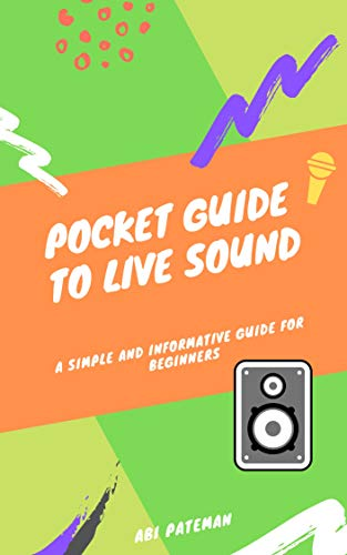POCKET GUIDE TO LIVE SOUND: A SIMPLE AND INFORMATIVE GUIDE FOR BEGINNERS.