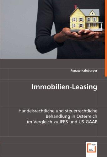 Immobilien-Leasing: Handelsrechtliche und steuerrechtliche Behandlung in Österreich im Vergleich zu IFRS und US-GAAP