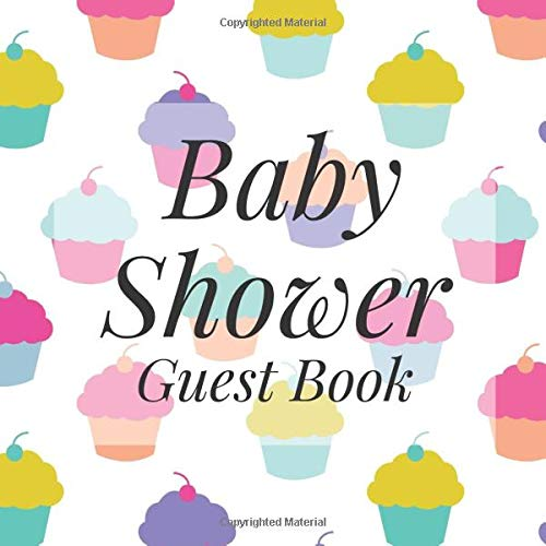 Baby Shower Guest Book: Cute Colorful Cupcakes Dessert Cakes Theme - Gender Reveal Boy Girl Signing Sign In Guestbook, Welcome New Baby with Gift Log ... Prediction, Advice Wishes, Photo Milestones