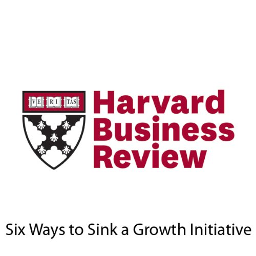 Six Ways to Sink a Growth Initiative (Harvard Business Review) audiobook cover art