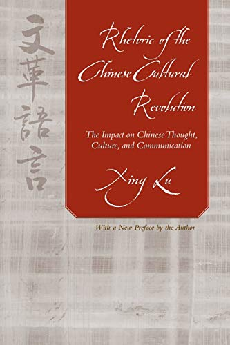 Compare Textbook Prices for Rhetoric of the Chinese Cultural Revolution: The Impact on Chinese Thought, Culture, and Communication Studies in Rhetoric / Communication  ISBN 9781643361475 by Lu, Xing