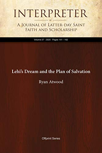 Lehi's Dream and the Plan of Salvation (Interpreter: A Journal of Latter-day Saint Faith and Scholarship Book 37) (English Edition)