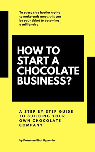 How to start a chocolate business: Step by step guide to build your own chocolate company (English Edition)