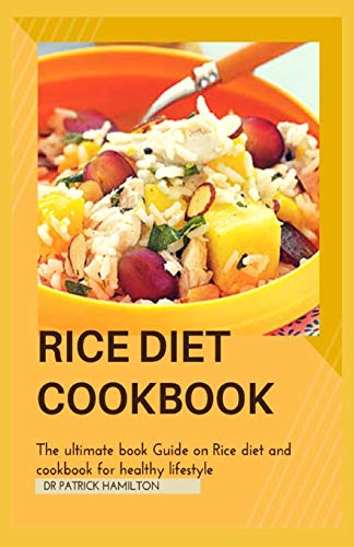 RICE DIET COOKBOOK: The ultimate book guide on rice diet and cookbook for healhy living