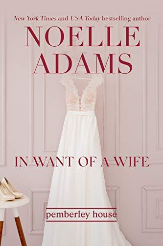 In Want of a Wife (Pemberley House Book 1) by [Noelle Adams]