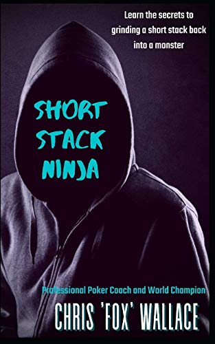 Short Stack Ninja: Tournament Strategy From A Professional Poker Coach