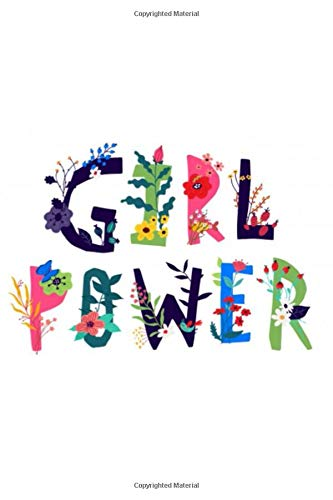 Girl Power: Floral Design, inspiration Journal, Notebook, Diary to Record Ideas, Writing Prompts for Women, Girls, Teens.... Another Perfect Gift Her ( inspirational journals for women ).