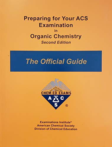 Compare Textbook Prices for Preparing for Your ACS Examination in Organic Chemistry : The Official Guide, Revised Second Edition  ISBN 9781732776418 by American Chemical Society