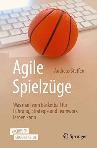 Agile Spielzüge: Was man vom Basketball für Führung, Strategie und Teamwork lernen kann