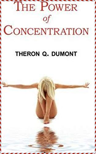The Power of Concentration - Theron Q. Dumont  [Whites Fine Edition](annotated) (English Edition)