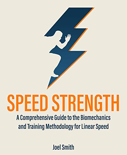 Speed Strength: A Comprehensive Guide to the Biomechanics and Training Methodology of Linear Speed (English Edition)