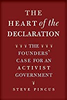 The Heart of the Declaration: The Founders' Case for an Activist Government (The Lewis Walpole Series in Eighteenth-Century Culture and History)