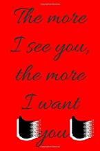 The more I see you, the more I want you: GIFTS, To-Do List Formula, Gift Idea, Love gift: TO DO LIST / Journal Gift, 120 P...