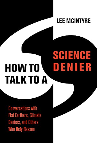 Compare Textbook Prices for How to Talk to a Science Denier: Conversations with Flat Earthers, Climate Deniers, and Others Who Defy Reason  ISBN 9780262046107 by McIntyre, Lee