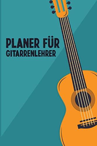 Planer für Gitarrenlehrer: Planer für Gitarrenlehrer - Perfektes Geschenk für Lehrer die Gitarre unterrichten - Wochenplaner Monatsplaner zum Planen ... Wochenübersicht Schülerliste Finanztracker
