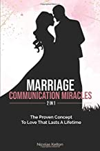 Marriage Communication Miracles 2 In 1: The Proven Concept To Love That Lasts A Lifetime