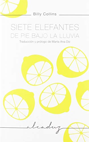 Siete elefantes de pie bajo la lluvia: Traducción y prólogo de Marta Ana Diz (Alcaduz)