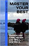 Master Your Best: Believe you CAN, decide you WILL, and DO it. (English Edition)...