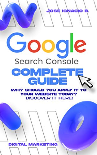Google Search Console Complete Guide: Take control of your web metrics with...