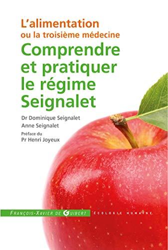 Comprendre et pratiquer le régime Seignalet: L'alimentation ou la troisième médecine