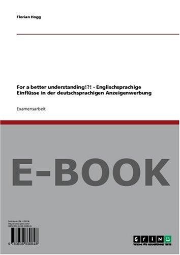 For a better understanding!?! - Englischsprachige Einflüsse in der deutschsprachigen Anzeigenwerbung