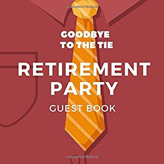 Retirement Party Guest Book: Goodbye to the tie! Happy Retirement Keepsake Sign In Book With Visitor Message Prompts