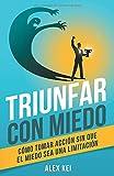 Triunfar con miedo: Cómo tomar acción sin que el miedo sea una limitación...