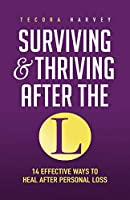 Surviving and Thriving After the L: 14 Effective Ways to Heal After Personal Loss