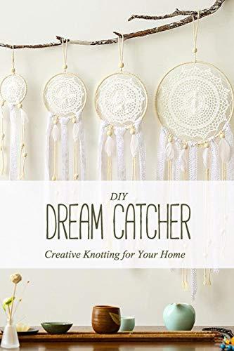 DIY Dream Catcher: Creative Knotting for Your Home: Macrame Dream Catcher