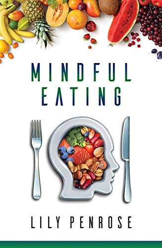 Mindful Eating: The mindfulness diet, losing weight, food for meditation, put an end to overeating, health benefits and how to start (English Edition)
