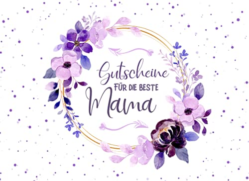 Gutscheine für die beste Mama: Gutscheinheft zum Selber Ausfüllen für die Mama I 20 Blanko Gutscheine zum Verschenken für Geburtstag, Muttertag und vieles mehr