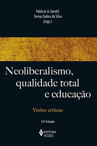 Neoliberalismo, qualidade total e educação: Visões críticas