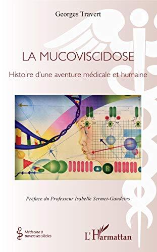 La mucoviscidose: Histoire d'une aventure médicale et humaine