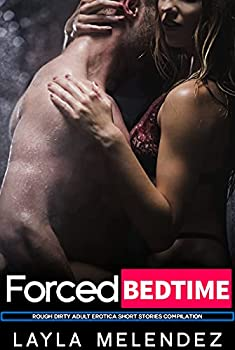 Forced Bedtime - Rough Dirty Adult Erotica Short Stories Compilation
