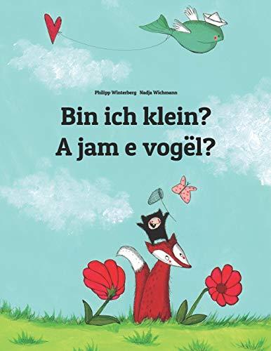 Bin ich klein? A jam e vogël?: Kinderbuch Deutsch-Albanisch (zweisprachig/bilingual) (Weltkinderbuc