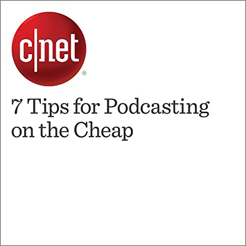 7 Tips for Podcasting on the Cheap  audiobook cover art