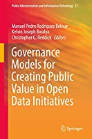 Governance Models for Creating Public Value in Open Data Initiatives (Public Administration and Information Technology, 31)