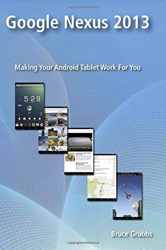 [(Google Nexus 2013: Making Your Android Tablet Work for You )] [Author: Bruce Grubbs] [Jan-2014]