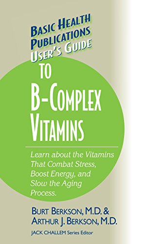 User's Guide to the B-Complex Vitamins: Learn about the Vitamins That Combat Stress, Boost Energy, and Slow the Aging Process. (Basic Health Publications User's Guide)