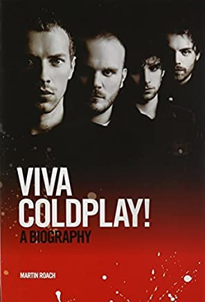 Coldplay: Viva Coldplay! - A Biography by Martin Roach(2010-11-01)