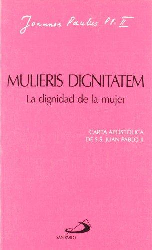 Mulieris dignitatem. La dignidad de la mujer: Carta apostólica de SS. Juan Pablo II (Encíclicas-documentos)