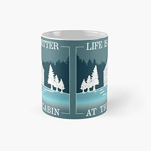 Life Is Better At The Cabin Classic Mug - 11 Ounce For Coffee, Tea, Chocolate Or Latte.