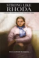Strong Like Rhoda: Exploring Female Power in the Lumbee Tribe