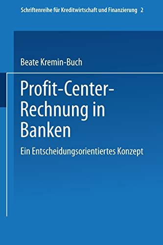 Profit Center-Rechnung in Banken: Ein entscheidungsorientiertes Konzept (Schriftenreihe für Kreditwirtschaft und Finanzierung (11), Band 11)