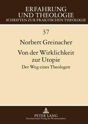 Von der Wirklichkeit zur Utopie: Der Weg eines Theologen (Erfahrung und Theologie / Schriften zur praktischen Theologie)