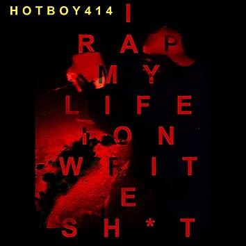 I Rap My Life Ion Write Shit