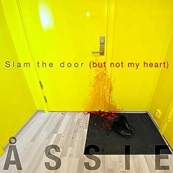 Slam the Door (But Not My Heart)